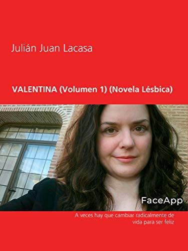 VALENTINA (Volumen 1) (Novela Lésbica): A veces hay que cambiar radicalmente de vida para ser feliz (Spanish Edition)