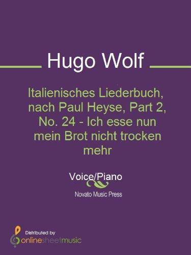 Italienisches Liederbuch, nach Paul Heyse, Part 2, No. 24 - Ich esse nun mein Brot nicht trocken mehr (English Edition)
