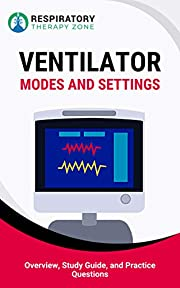 Ventilator Modes and Settings: Overview, Study Guide, and Practice Questions (TMC Exam, Clinical Sims, Respiratory Therapy, Respiratory Therapist, Mechanical Ventilation, Ventilator Management)
