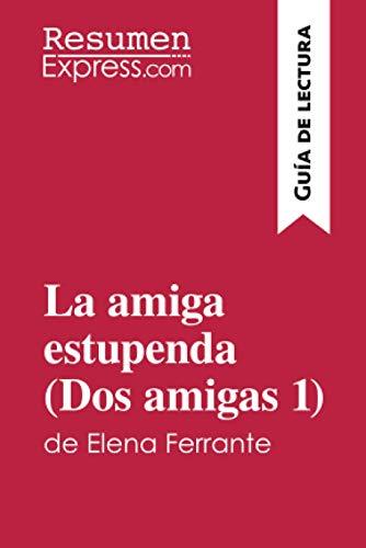 La amiga estupenda (Dos amigas 1): de Elena Ferrante (Guía de lectura)
