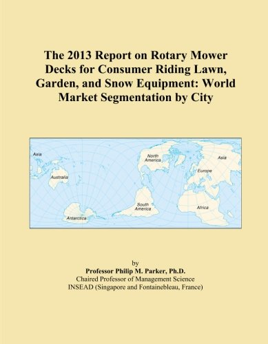 The 2013 Report on Rotary Mower Decks for Consumer Riding Lawn, Garden, and Snow Equipment: World Market Segmentation by City