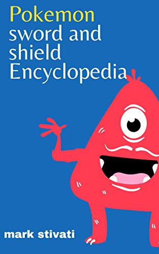 Pokemon: Sword and shield Encyclopedia ( Character description guide with big images) (English Edition)