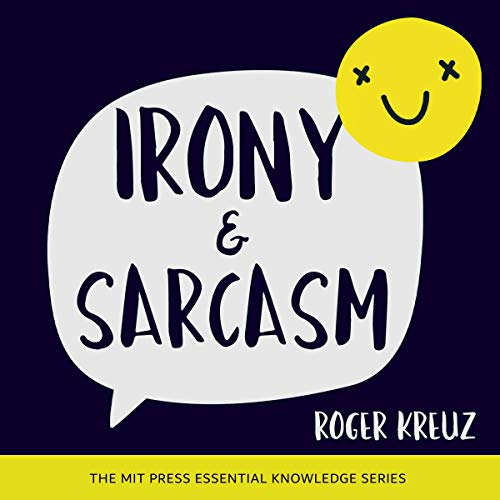 Irony and Sarcasm Audiobook By Roger Kreuz cover art