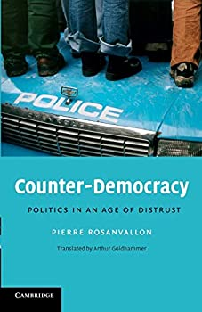 Counter-Democracy  Politics in an Age of Distrust  The Seeley Lectures Series Number 7