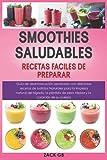 Smoothies Saludables: Recetas Fáciles de preparar Guía de desintoxicación aprobada con deliciosas recetas de batidos Naturales para la limpieza natural del hígado, la pérdida de peso rápida