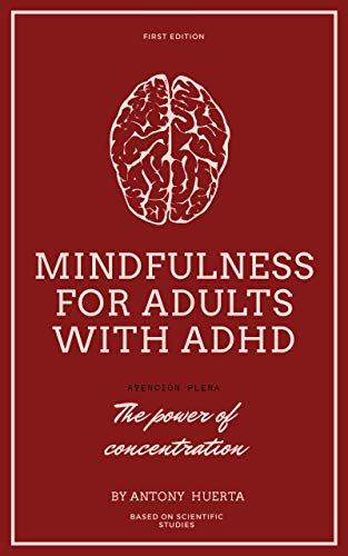 Mindfulness for adults with ADHD: Mindfulness, the power of concentration, discover practical mindfulness exercises to improve your emotional well-being and achieve your inner peace (English Edition)
