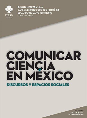 Comunicar ciencia en México: Discursos y espacios sociales (De la academia al espacio público)