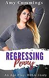 Regressing Penny: An Age Play, DDLG Novella...