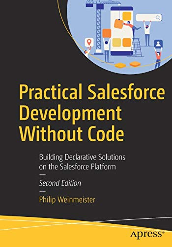 Practical Salesforce Development Without Code: Building Declarative Solutions on the Salesforce Platform