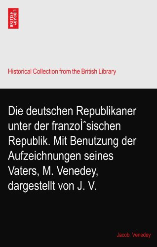 Die deutschen Republikaner unter der französischen Republik. Mit Benutzung der Aufzeichnungen seines Vaters, M. Venedey, dargestellt von J. V.