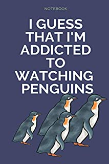 I guess that I'm addicted to watching penguins.: (6X9) Lined penguin Notebook, 120 page.