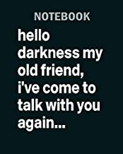 Notebook: hello darkness my old friend i ve come to talk wit - 50 sheets, 100 pages - 8 x 10 inches