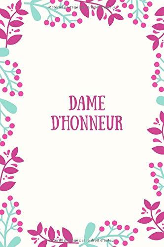 Dame d'honneur: Petit journal vierge pour la matrone d'honneur Notes, pensées, idées, rappels, liste de choses à faire (carnet de notes ligné 6 x 9, 120 pages)