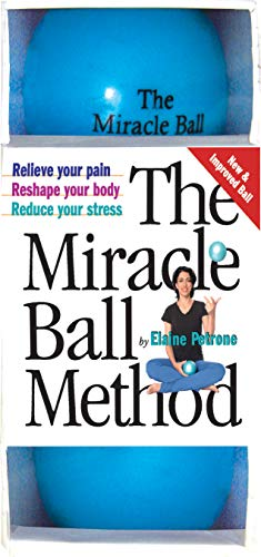 Miracle Ball Method: Relieve Your Pain, Reshape Your Body, Reduce Your Stress