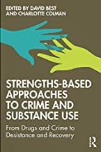 Strengths-Based Approaches to Crime and Substance Use: From Drugs and Crime to Desistance and Recovery