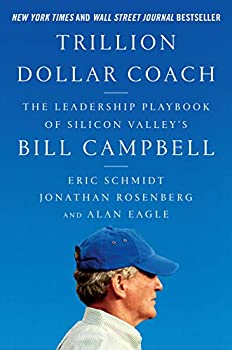 Trillion Dollar Coach  The Leadership Playbook of Silicon Valley s Bill Campbell
