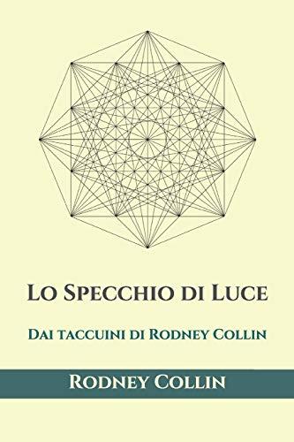 Lo Specchio di Luce: Dai taccuini di Rodney Collin