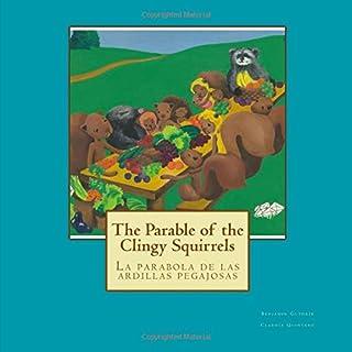 The Parable of the Clingy Squirrels: La parabola de las ardillas pegajosas