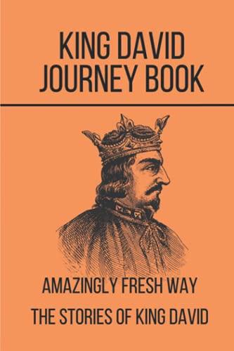 King David Journey Book: Amazingly Fresh Way The Stories Of King David: Lifespan Of King David
