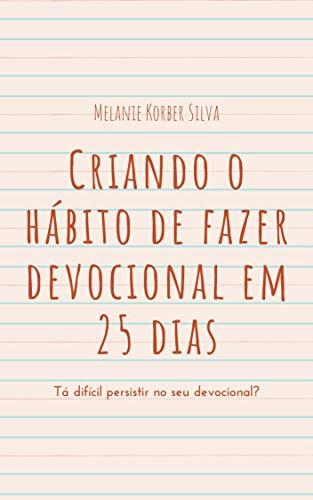 Criando o hábito de fazer devocional em 25 dias: Tá difícil persistir no seu devocional? (Portuguese Edition)