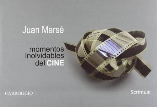 Momentos Inolvidables Del Cine: 100 años de cine 100 escenas imprescindibles