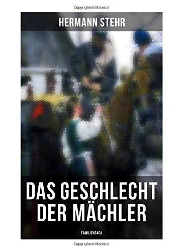 Das Geschlecht der Mächler (Familiensaga): Familiensaga: Lebensschicksal einer schlesischen Handwerkerfamilie (Droben Gnade drunten Recht)