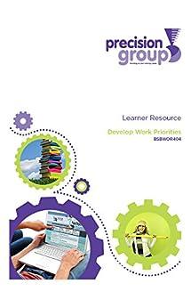 Develop Work Priorities: BSBWOR404 by [Precision Group (Australia) Pty Ltd]