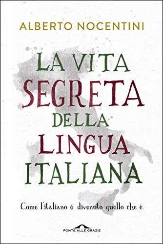La vita segreta della lingua italiana: Come l'italiano è divenuto quello che è