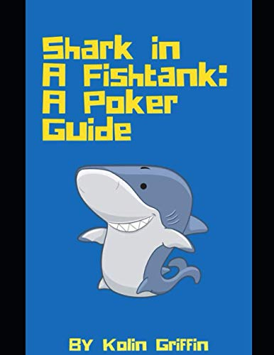 Shark In A Fish Tank: A Poker Guide