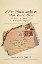 A New Orleans Author in Mark Twain's Court: Letters from Grace King's New England Sojourns (The Hill Collection: Holdings of the LSU Libraries)