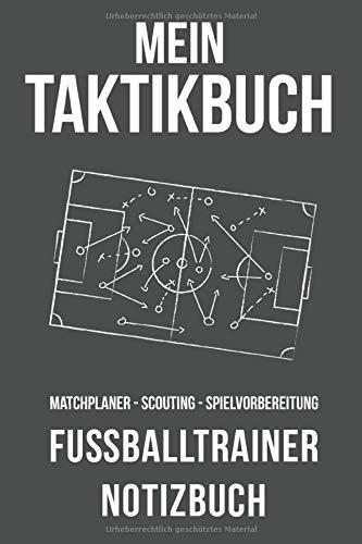 Mein Taktikbuch Fußballtrainer Notizbuch: Fußballtaktikbuch DIN A5 Blanko Fußballfelder Taktik Planer Matchplan Spielvorbereitung Coach Playbook