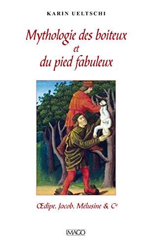 Mythologie du boiteux et du pied fabuleux : Oedipe, Jacob, Mélusine & Cie