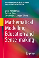 Mathematical Modelling Education and Sense-making (International Perspectives on the Teaching and Learning of Mathematical Modelling)