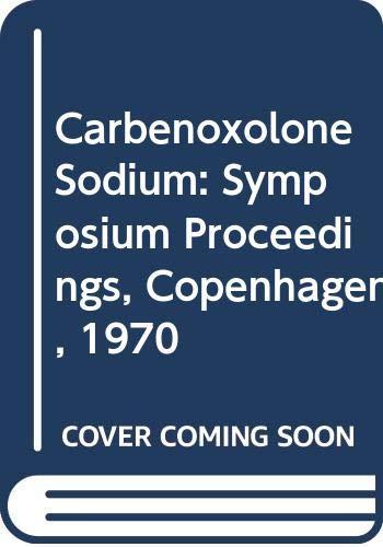 Carbenoxolone Sodium: Symposium Proceedings, Copenhagen, 1970