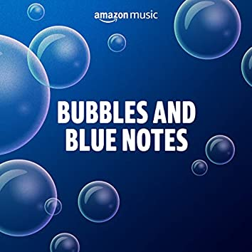 Bubbles and Blue Notes