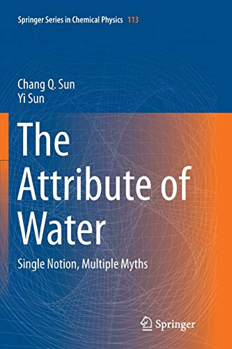 The Attribute of Water: Single Notion, Multiple Myths (Springer Series in Chemical Physics (113), Band 113)