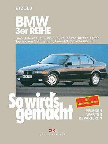 BMW 3er Reihe Limousine von 11/89 bis 3/99: Coupé von 10/90 bis 4/99, Touring von 5/95 bis 5/99, Compact von 4/94 bis 9/00, So wird\'s gemacht - Band 74