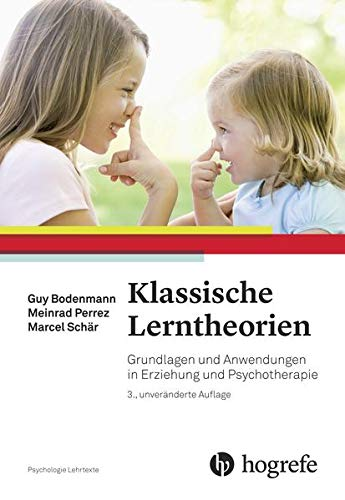 Klassische Lerntheorien: Grundlagen und Anwendungen in Erziehung und Psychotherapie