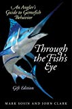 Through the Fish's Eye: An Angler?s Guide to Gamefish Behavior, Gift Edition