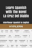 Learn Spanish with The Novel La Cruz Del Diablo: Interlinear Spanish to English (Learn Spanish with Interlinear Stories for Beginners and Adv)