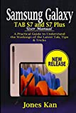 Samsung Galaxy Tab S7 and S7 Plus User Manual: A Practical Guide to Understand the Workings of the Latest Tab, Tips & Tricks