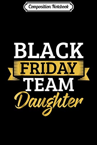 Composition Notebook: Daughter Black Friday Team Shopping Family 2018 Gift Journal/Notebook Blank Lined Ruled 6x9 100 Pages