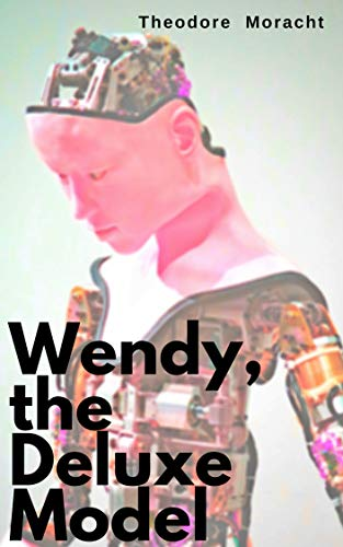 Wendy, the Deluxe Model: A Robot Horror Novella (English Edition)