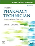 Workbook and Lab Manual for Mosby's Pharmacy Technician: Principles and Practice, 6e