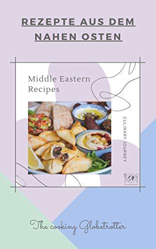 Rezepte aus dem Nahen Osten von The cooking Globetrotter (The cooking Globetrotter Rezepte 2) (German Edition)