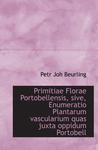 Primitiae Florae Portobellensis, sive, Enumeratio Plantarum vascularium quas juxta oppidum Portobell (Latin Edition)