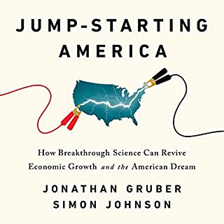 Jump-Starting America     How Breakthrough Science Can Revive Economic Growth and the American Dream              By:                                                                                                                                 Jonathan Gruber,                                                                                        Simon Johnson                               Narrated by:                                                                                                                                 Robert Fass                      Length: 9 hrs and 57 mins     6 ratings     Overall 4.7