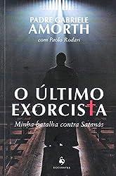 O 脷ltimo Exorcista. Minha Batalha Contra Satan谩s