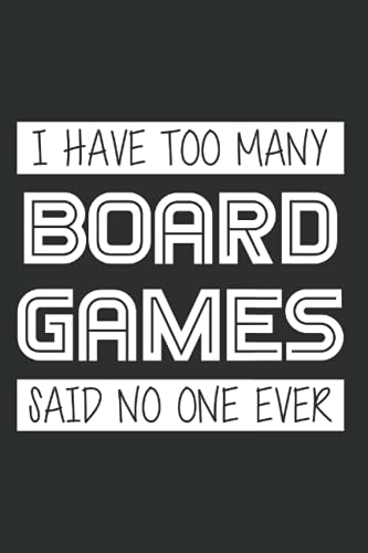 I Have Too Many Board Games Said No One Ever- Notebook 120 Pages: 6''x 9'' College Ruled Lined: Perfekt as a Log Notebook, Diarys, Day Planner, Journal and To-Do List for Work, University or at School