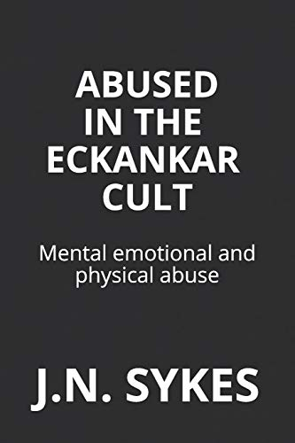 Abused in the Eckankar Cult: Mental emotional and physical abuse